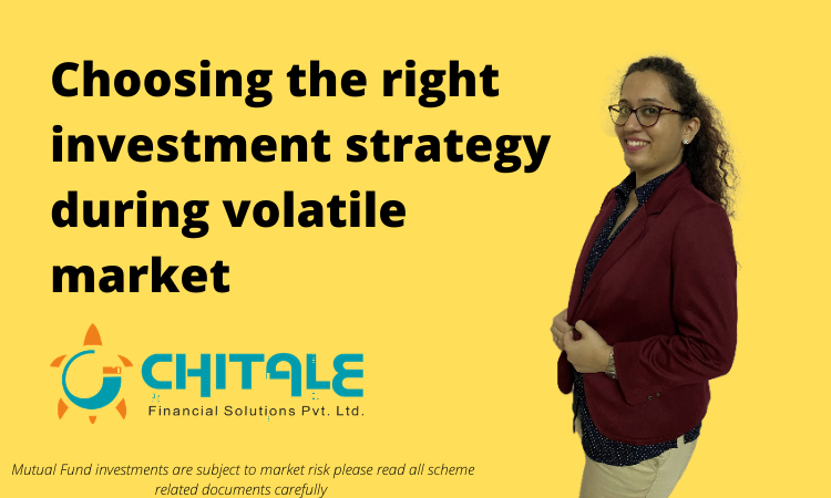 choosing the right investment strategy, right investment strategy, best investment strategy, corona investment, investment during corona, mutual fund investments, chitale investments, chitale financial solutions, chitale investments amravati, investment avenues in india